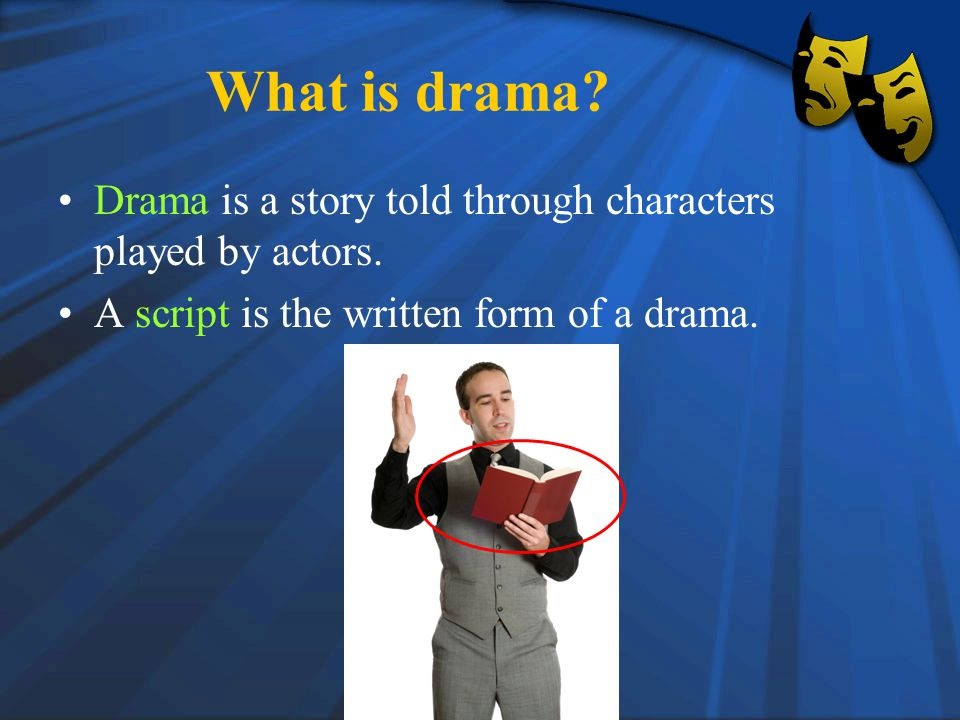 What is drama. Drama is a story told through characters played by actors.