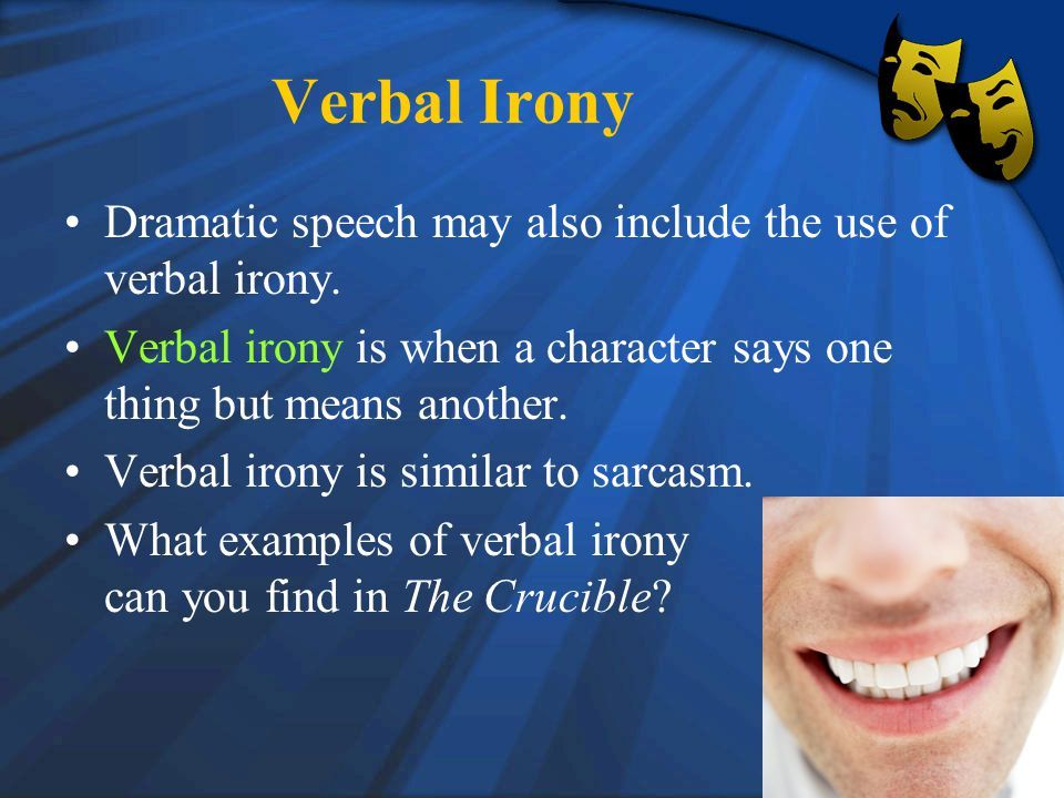 Verbal Irony Dramatic speech may also include the use of verbal irony.