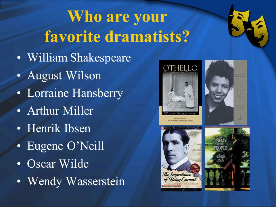 Who are your favorite dramatists.