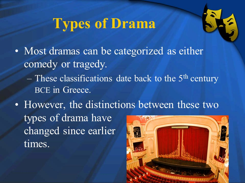 Types of Drama Most dramas can be categorized as either comedy or tragedy.
