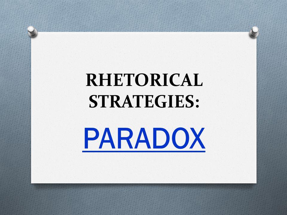 RHETORICAL STRATEGIES: PARADOX