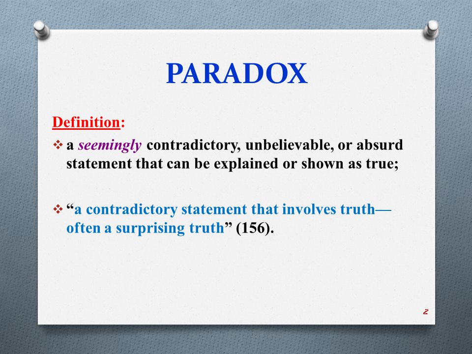 PARADOX Examples: (from the text book)  Love hurts so good.  The end is the beginning.