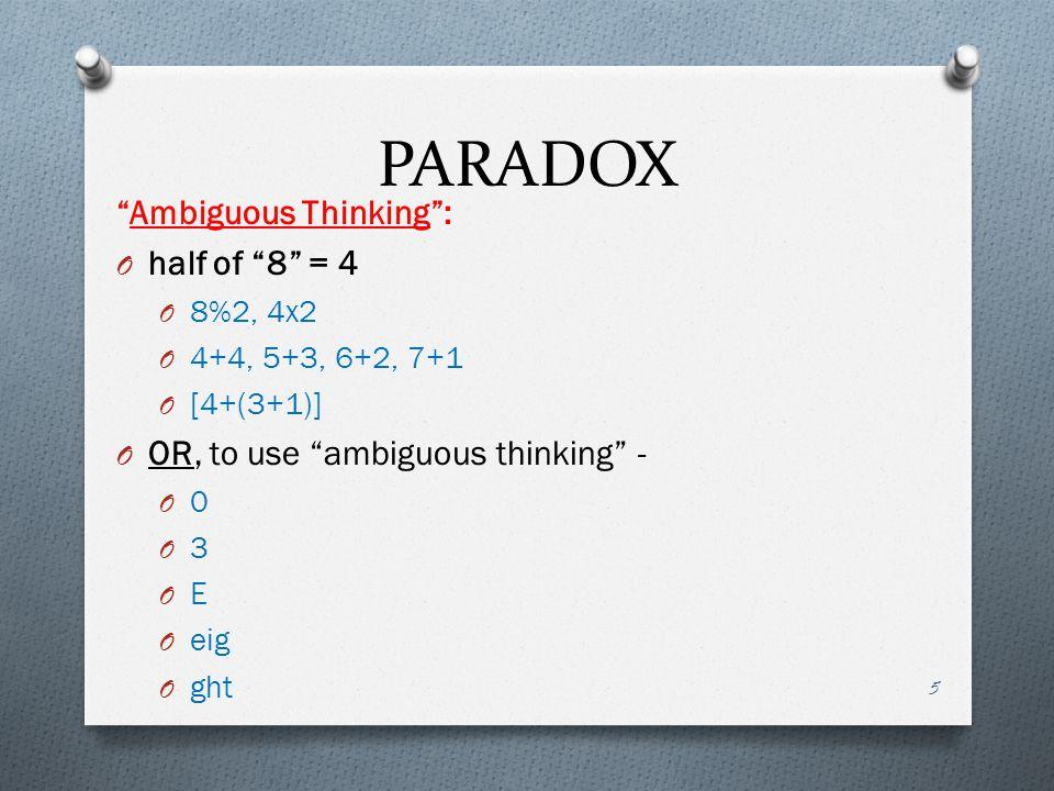 """PARADOX 5 """"Ambiguous Thinking"""": O half of """"8"""" = 4 O 8%2, 4x2 O 4+4, 5+3, 6+2, 7+1 O [4+(3+1)] O OR, to use """"ambiguous thinking"""" - O 0 O 3 O E O eig O"""