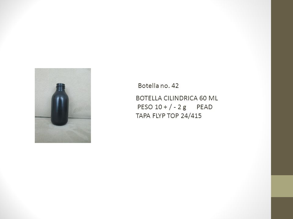 BOTELLA CILINDRICA 60 ML PESO 10 + / - 2 g PEAD TAPA FLYP TOP 24/415 Botella no. 42