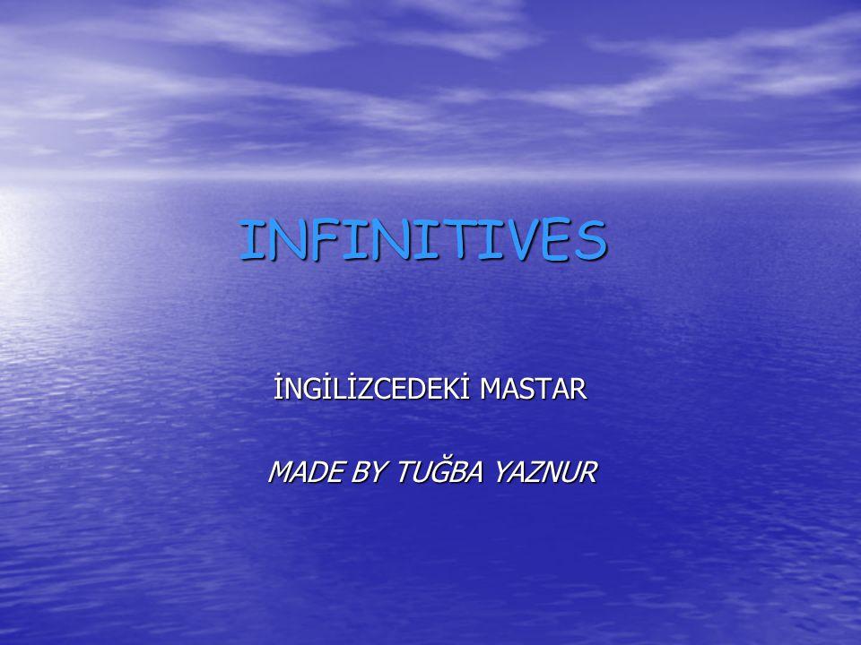 INFINITIVES İNGİLİZCEDEKİ MASTAR MADE BY TUĞBA YAZNUR
