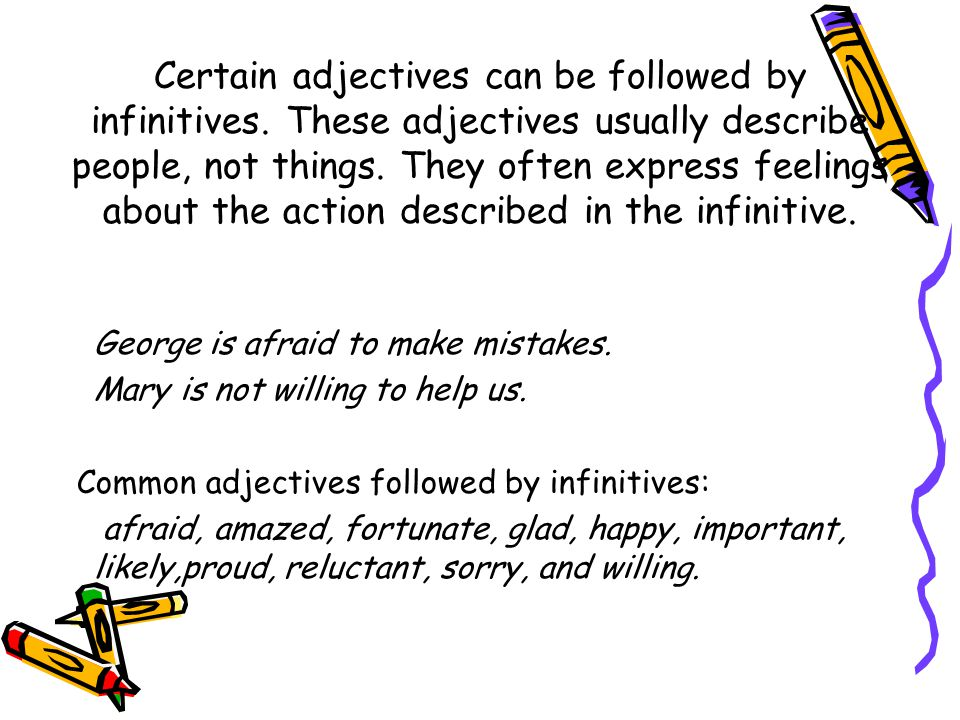 Certain adjectives can be followed by infinitives.