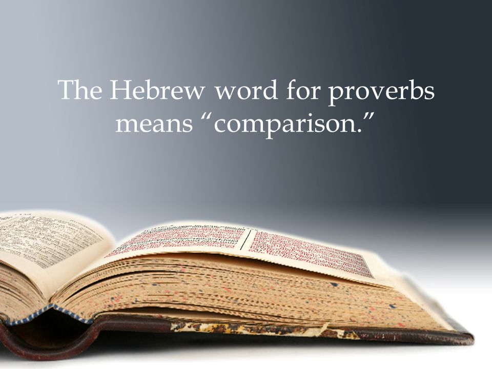 "The Hebrew word for proverbs means ""comparison."""