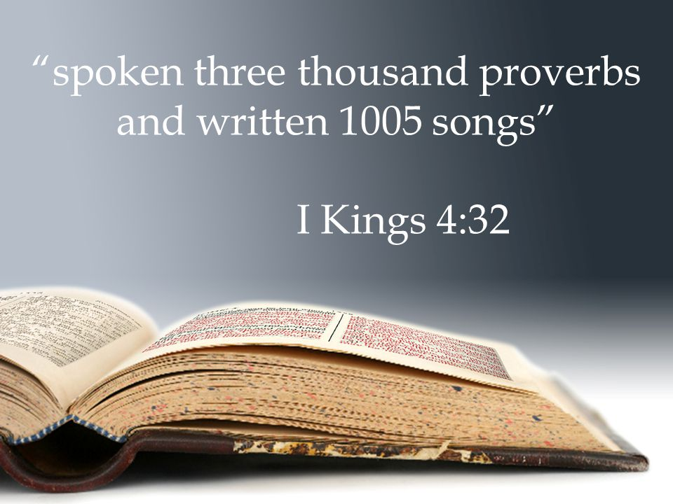 """spoken three thousand proverbs and written 1005 songs"" I Kings 4:32"