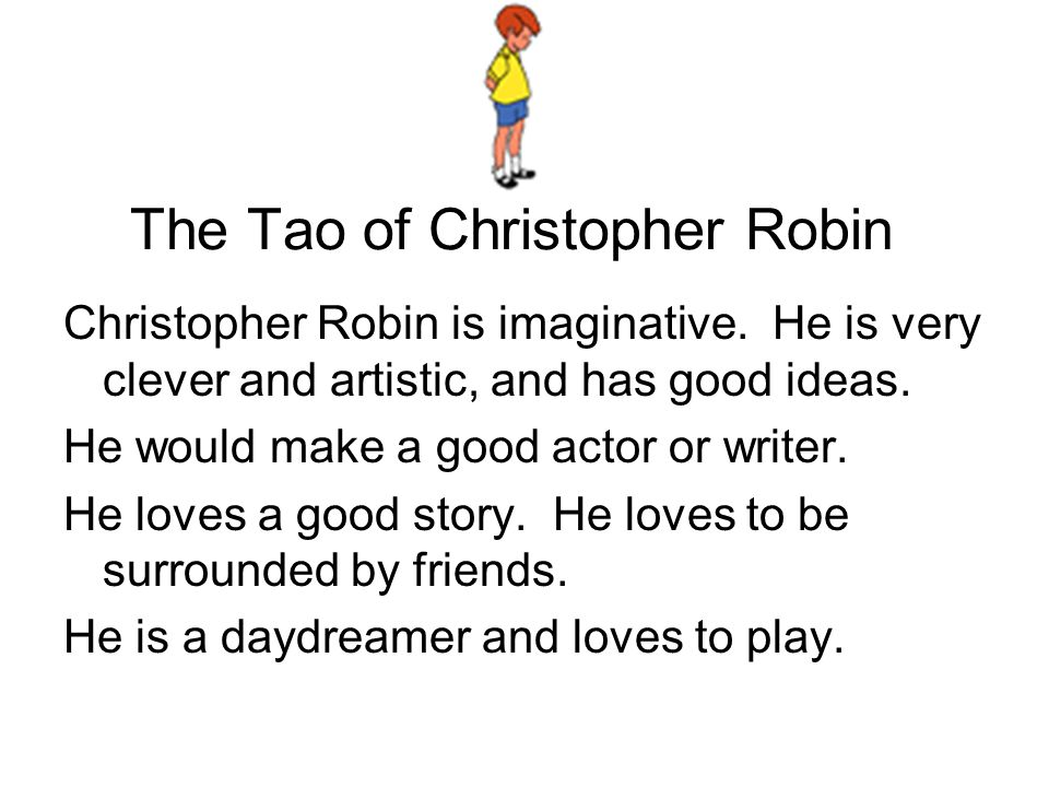 The Tao of Christopher Robin Christopher Robin is imaginative. He is very clever and artistic, and has good ideas. He would make a good actor or write