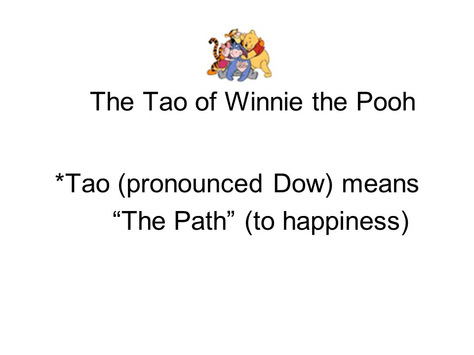 """The Tao of Winnie the Pooh *Tao (pronounced Dow) means """"The Path"""" (to happiness)"""