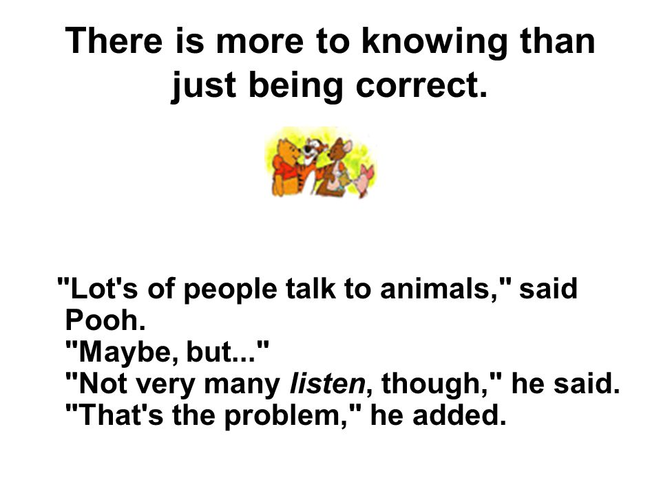 There is more to knowing than just being correct.