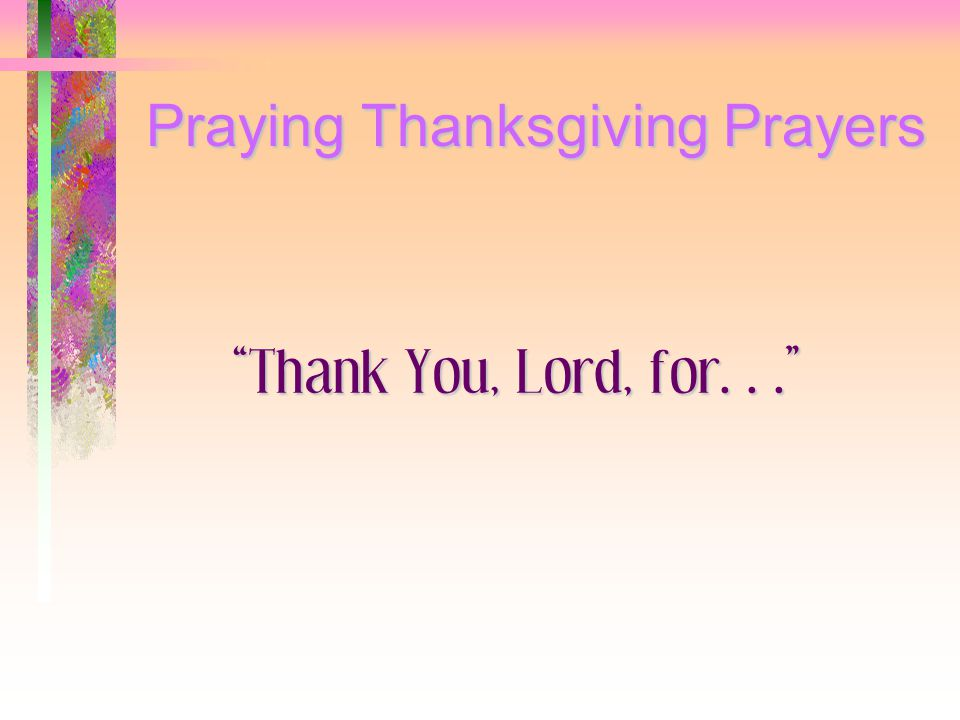Praying Thanksgiving Prayers Thank You, Lord, for...