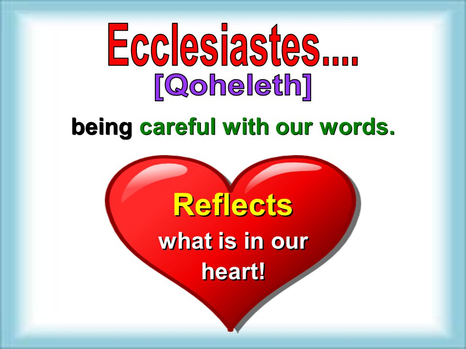 being careful with our words. Reflects what is in our heart! Reflects what is in our heart!