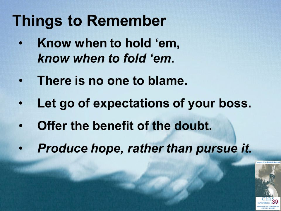 39 Things to Remember Know when to hold 'em, know when to fold 'em.