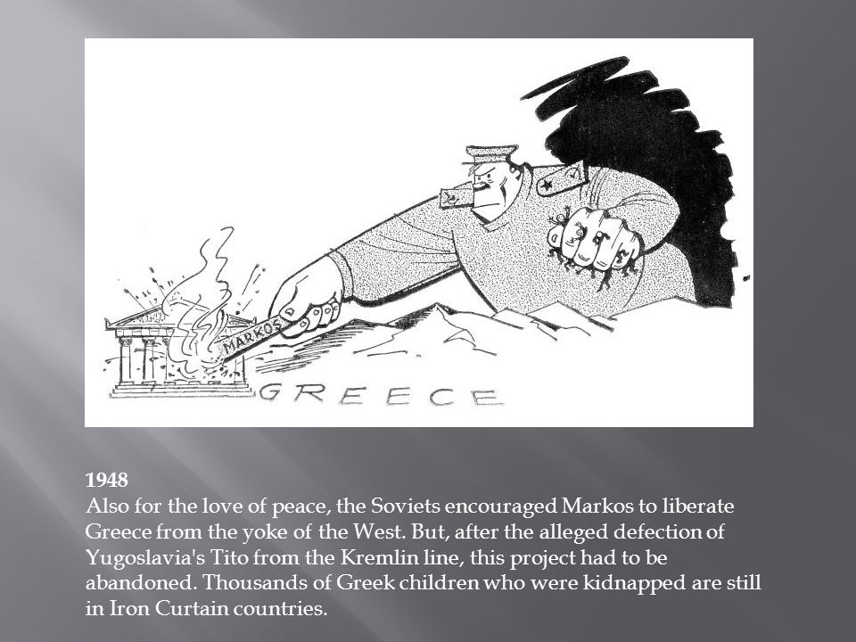 1948 Also for the love of peace, the Soviets encouraged Markos to liberate Greece from the yoke of the West.