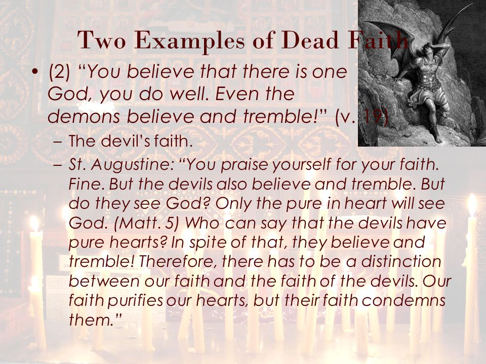 Two Examples of Dead Faith –They commit evil, and still they say, I know You, who You are, the Holy One of God. (Luke 4:34) This is what St.