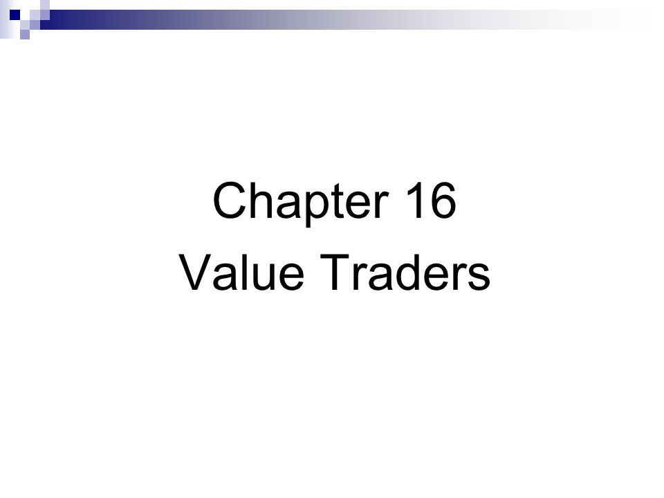 Chapter 16 Value Traders