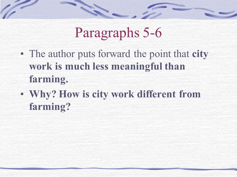 Paragraphs 5-6 The author puts forward the point that city work is much less meaningful than farming. Why? How is city work different from farming?
