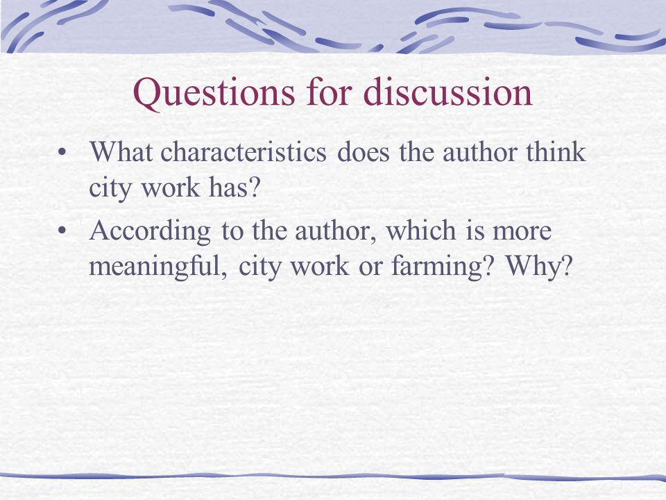 Questions for discussion What characteristics does the author think city work has? According to the author, which is more meaningful, city work or far