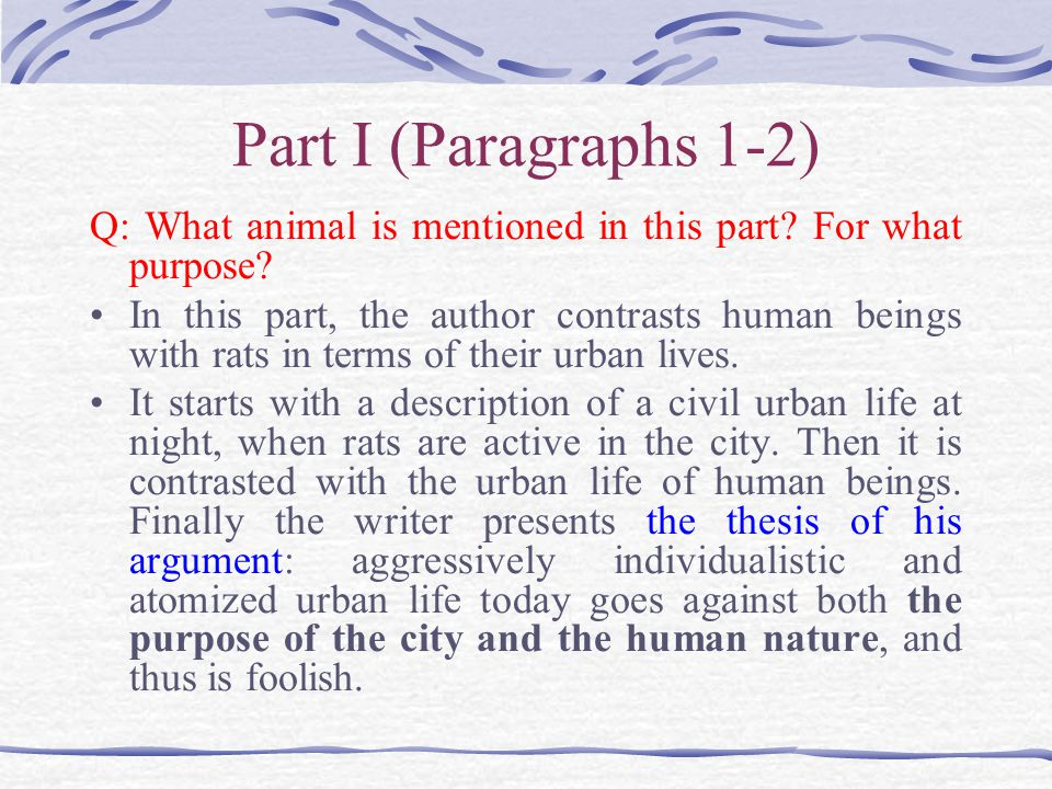 Part I (Paragraphs 1-2) Q: What animal is mentioned in this part? For what purpose? In this part, the author contrasts human beings with rats in terms