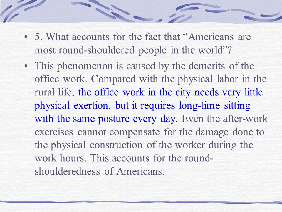 """5. What accounts for the fact that """"Americans are most round-shouldered people in the world""""? This phenomenon is caused by the demerits of the office"""