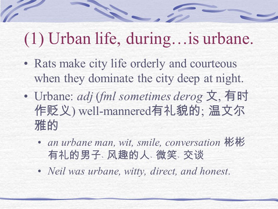 (1) Urban life, during…is urbane. Rats make city life orderly and courteous when they dominate the city deep at night. Urbane: adj (fml sometimes dero