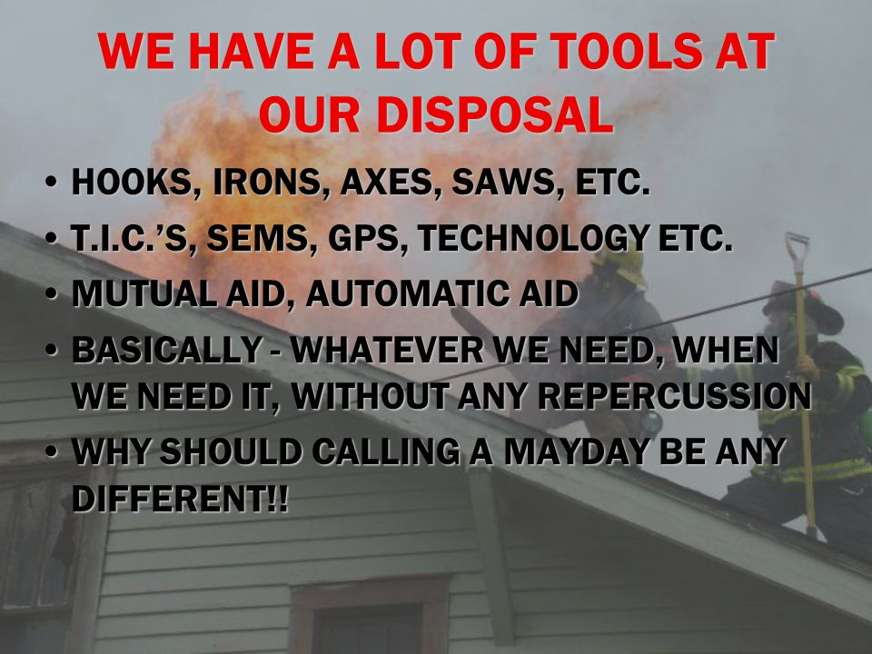 WE HAVE A LOT OF TOOLS AT OUR DISPOSAL HOOKS, IRONS, AXES, SAWS, ETC.HOOKS, IRONS, AXES, SAWS, ETC.