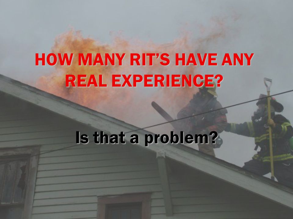 HOW MANY RIT'S HAVE ANY REAL EXPERIENCE Is that a problem
