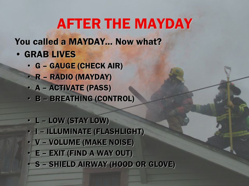 AFTER THE MAYDAY You called a MAYDAY… Now what? GRAB LIVESGRAB LIVES G – GAUGE (CHECK AIR) G – GAUGE (CHECK AIR) R – RADIO (MAYDAY) R – RADIO (MAYDAY)