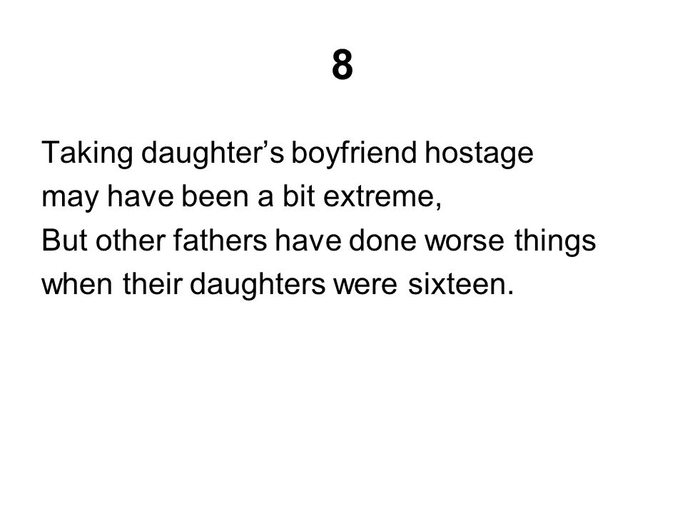 8 Taking daughter's boyfriend hostage may have been a bit extreme, But other fathers have done worse things when their daughters were sixteen.