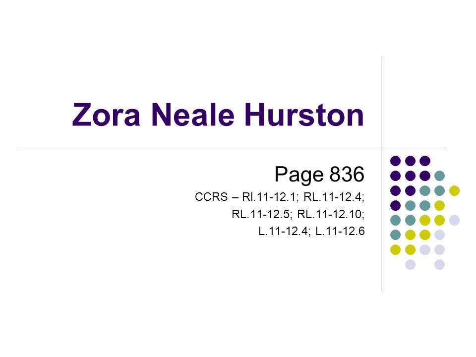 Zora Neale Hurston Page 836 CCRS – Rl.11-12.1; RL.11-12.4; RL.11-12.5; RL.11-12.10; L.11-12.4; L.11-12.6