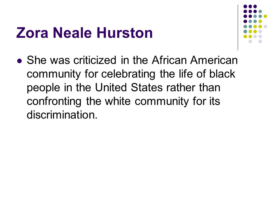 Zora Neale Hurston She was criticized in the African American community for celebrating the life of black people in the United States rather than confronting the white community for its discrimination.
