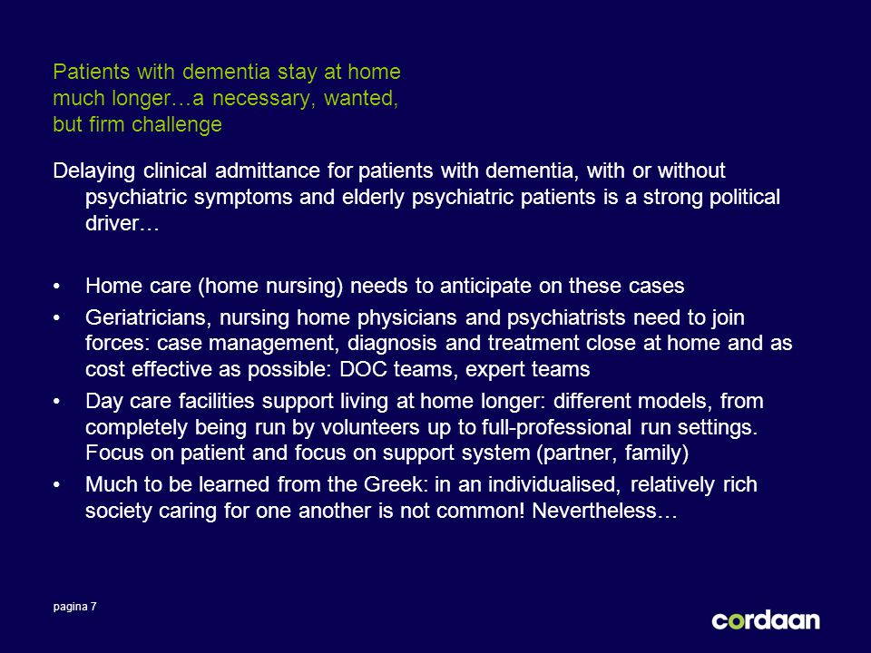 pagina 7 Patients with dementia stay at home much longer…a necessary, wanted, but firm challenge Delaying clinical admittance for patients with dement