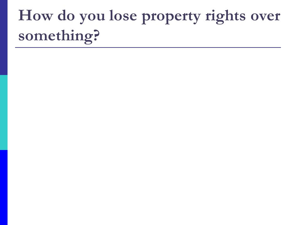 How do you lose property rights over something