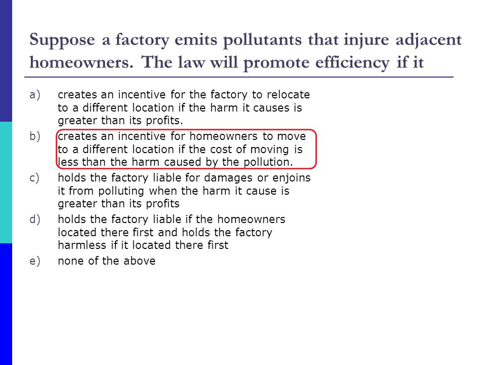Suppose a factory emits pollutants that injure adjacent homeowners.