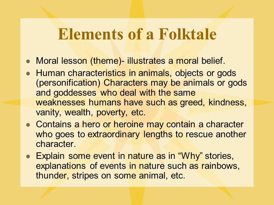 Elements of a Folktale Moral lesson (theme)- illustrates a moral belief.