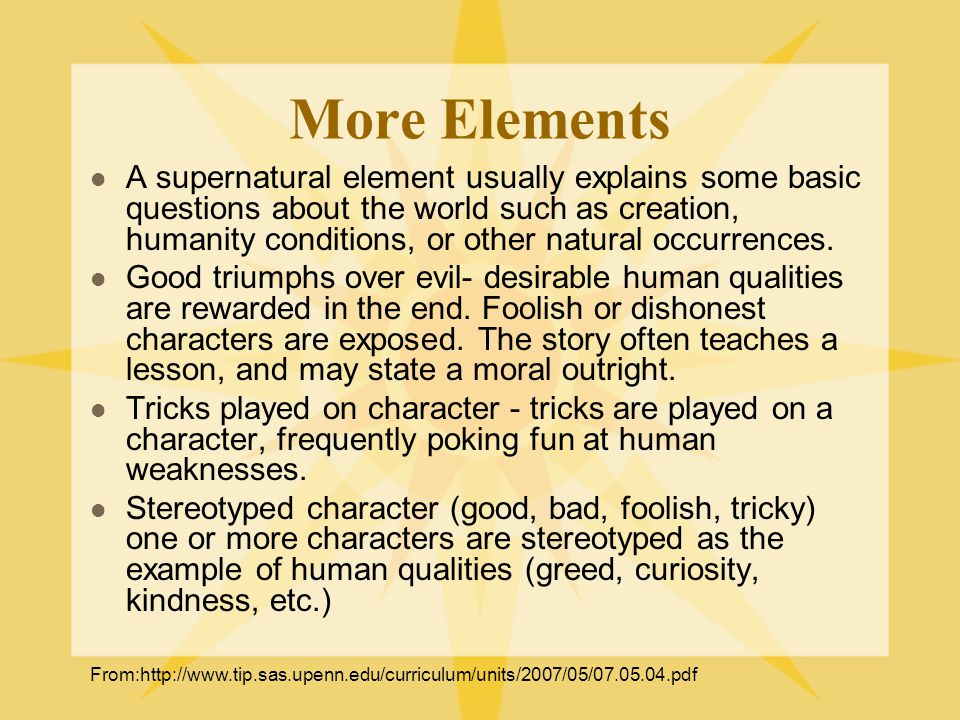 More Elements A supernatural element usually explains some basic questions about the world such as creation, humanity conditions, or other natural occurrences.