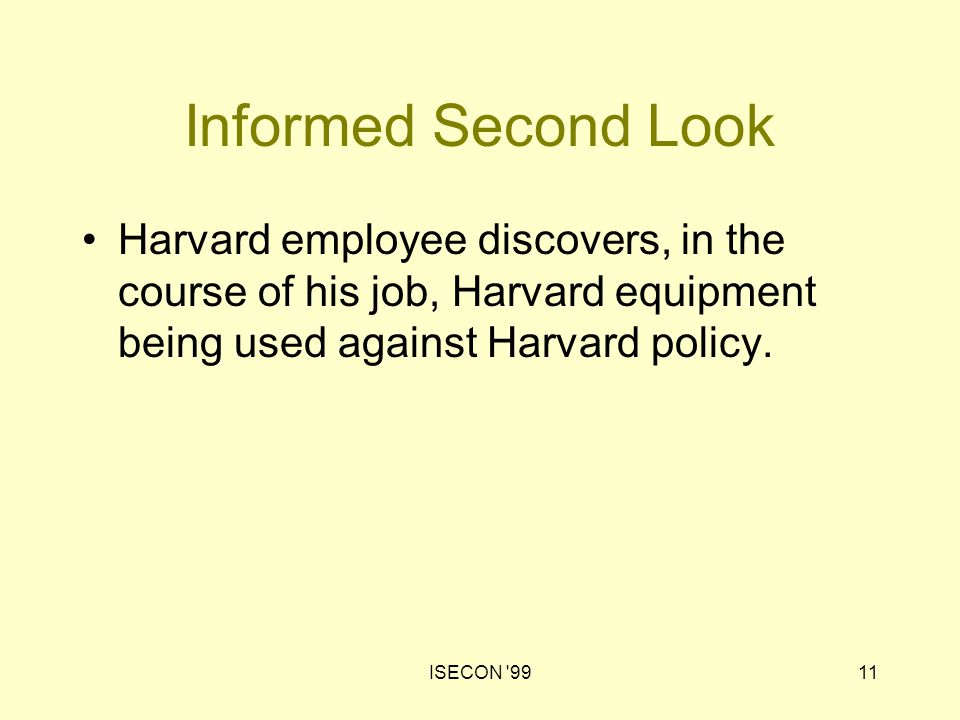 ISECON '9911 Informed Second Look Harvard employee discovers, in the course of his job, Harvard equipment being used against Harvard policy.