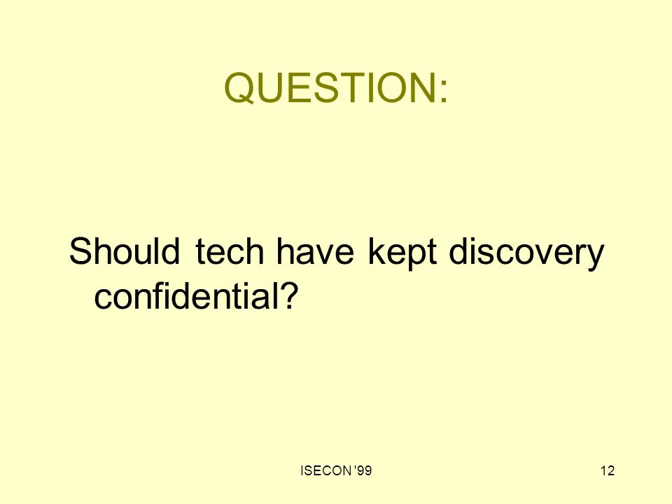 ISECON '9912 QUESTION: Should tech have kept discovery confidential?