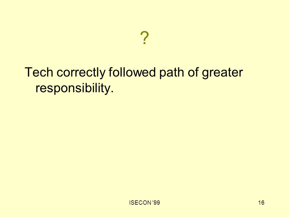 ISECON '9916 ? Tech correctly followed path of greater responsibility.