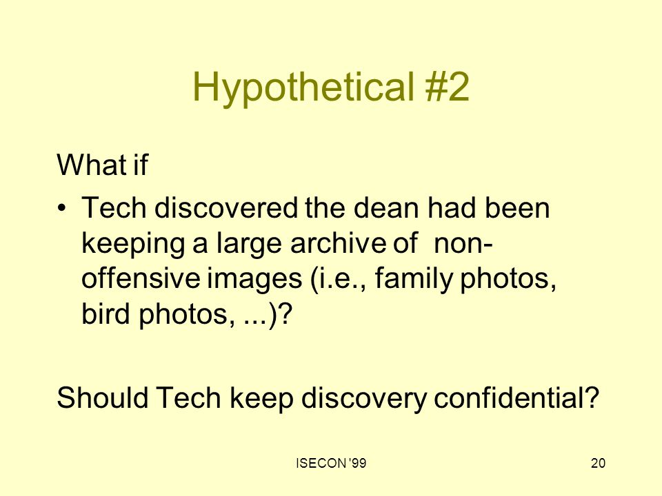 ISECON '9920 Hypothetical #2 What if Tech discovered the dean had been keeping a large archive of non- offensive images (i.e., family photos, bird pho