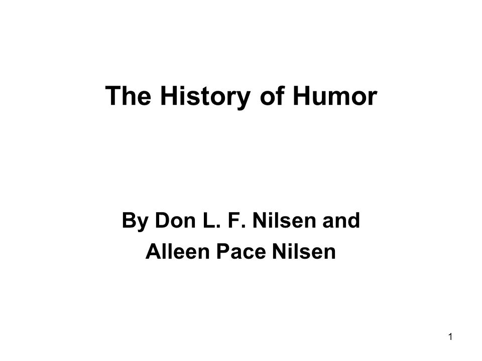 1 The History of Humor By Don L. F. Nilsen and Alleen Pace Nilsen