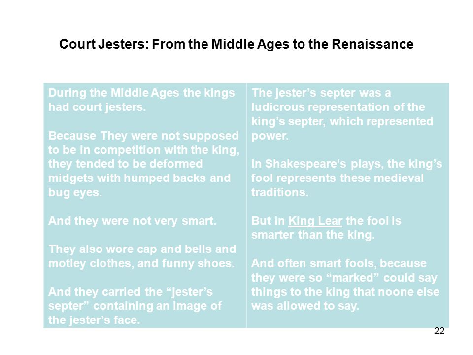 Court Jesters: From the Middle Ages to the Renaissance During the Middle Ages the kings had court jesters.