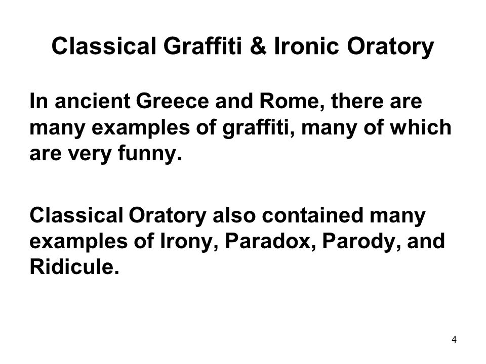 Classical Graffiti & Ironic Oratory In ancient Greece and Rome, there are many examples of graffiti, many of which are very funny.