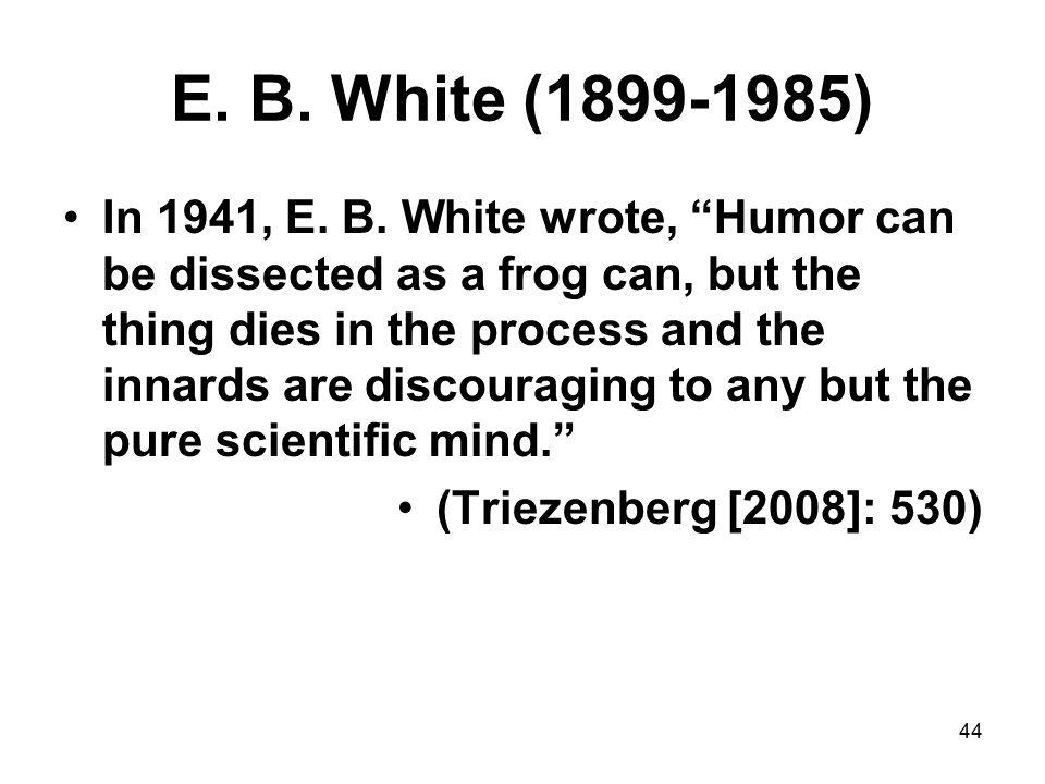 44 E. B. White (1899-1985) In 1941, E. B.