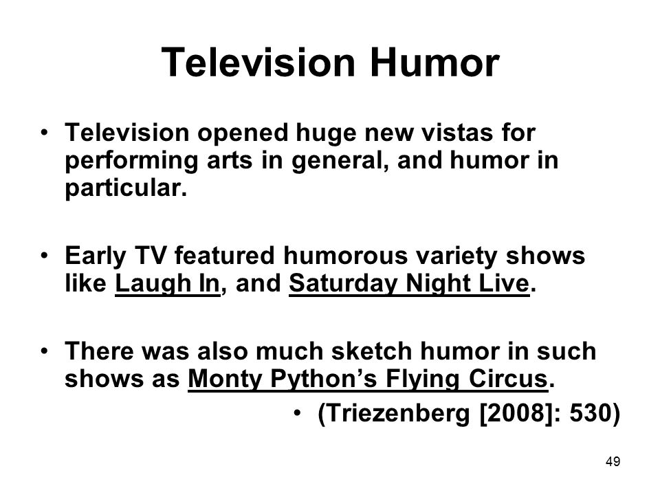 49 Television Humor Television opened huge new vistas for performing arts in general, and humor in particular.