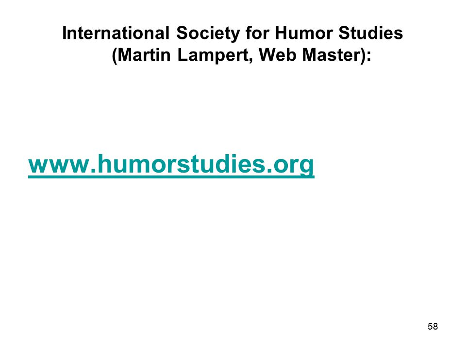 International Society for Humor Studies (Martin Lampert, Web Master): www.humorstudies.org 58