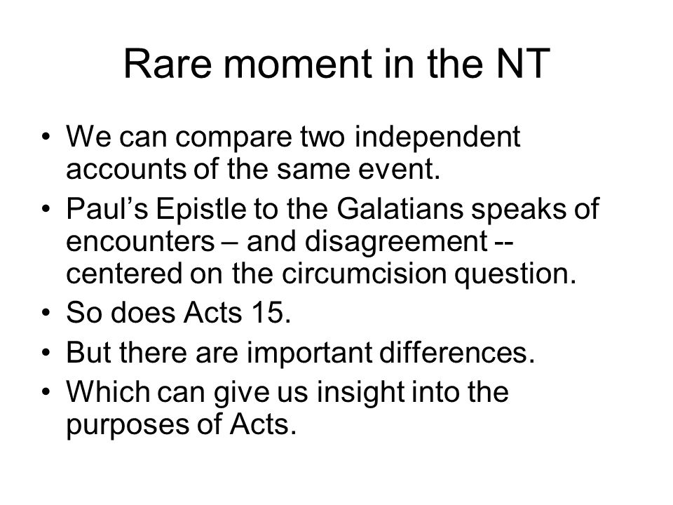 Rare moment in the NT We can compare two independent accounts of the same event. Paul's Epistle to the Galatians speaks of encounters – and disagreeme