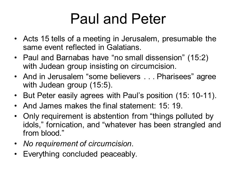 "Paul and Peter Acts 15 tells of a meeting in Jerusalem, presumable the same event reflected in Galatians. Paul and Barnabas have ""no small dissension"""