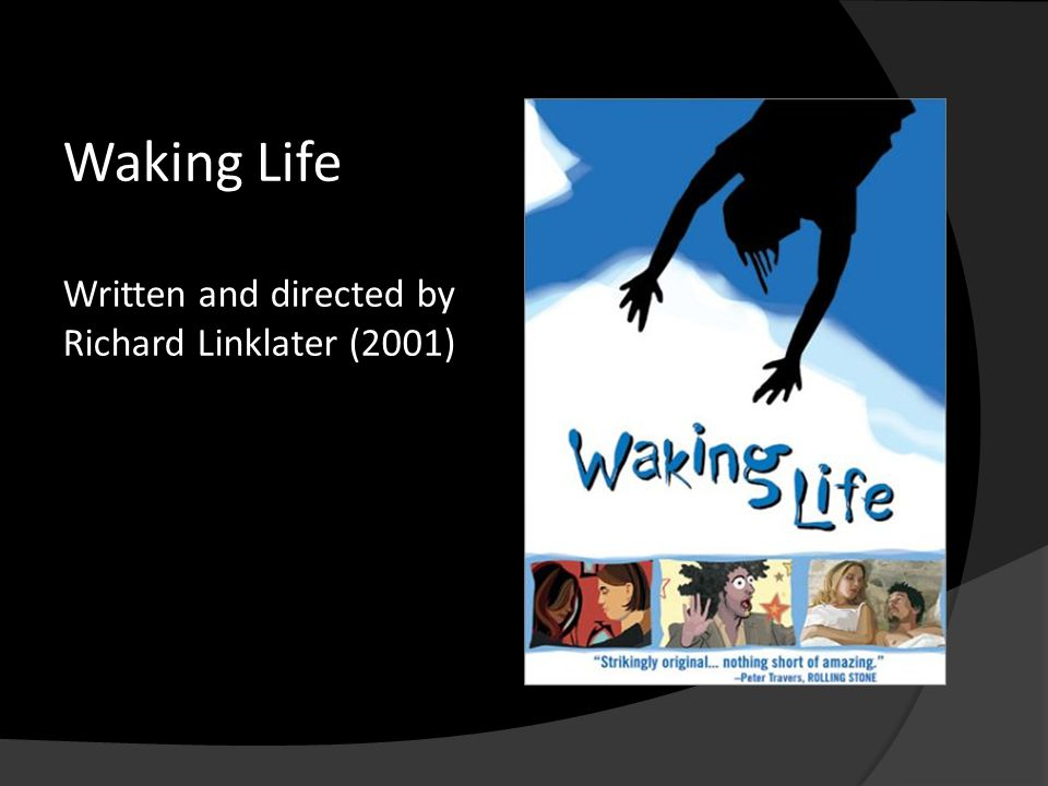 Waking Life Written and directed by Richard Linklater (2001)